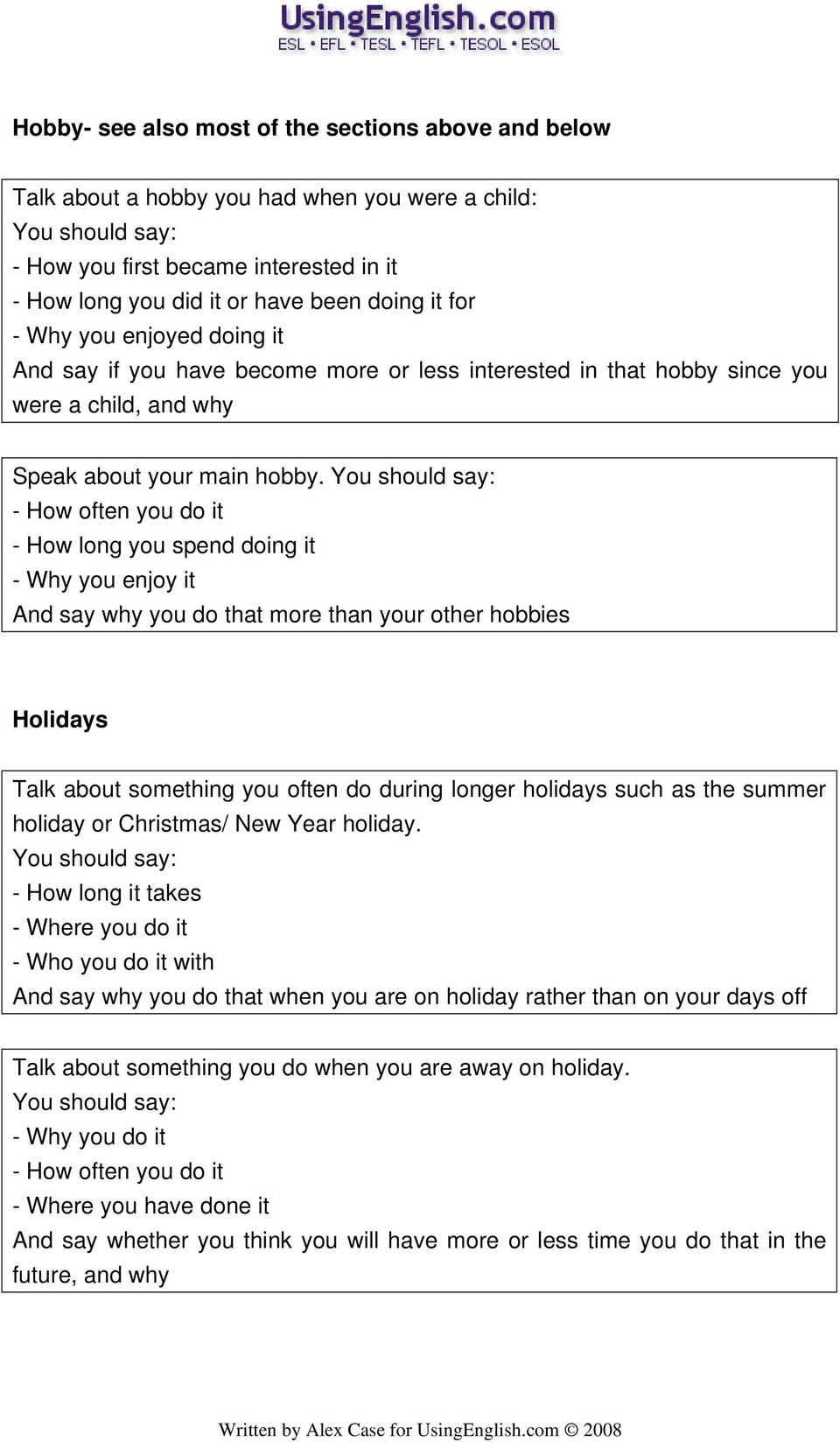 - How often you do it - How long you spend doing it - Why you enjoy it And say why you do that more than your other hobbies Holidays Talk about something you often do during longer holidays such as