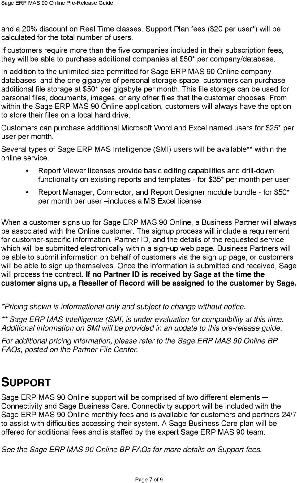 In addition to the unlimited size permitted for Sage ERP MAS 90 Online company databases, and the one gigabyte of personal storage space, customers can purchase additional file storage at $50* per