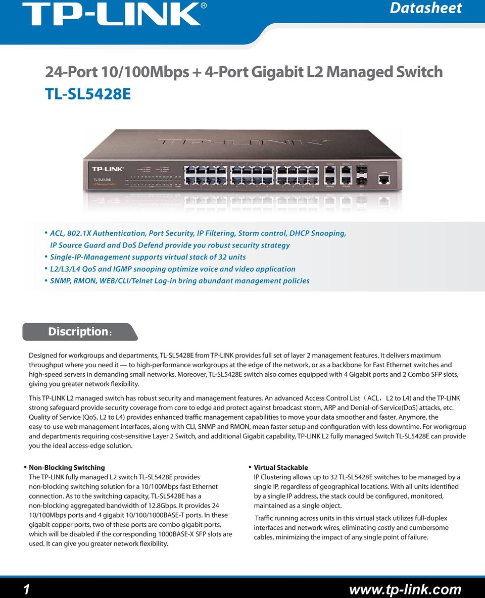 units L2/L3/L4 QoS and IGMP snooping optimize voice and video application SNMP, RMON, WEB/CLI/Telnet Log-in bring abundant management policies Discription: Designed for workgroups and departments,