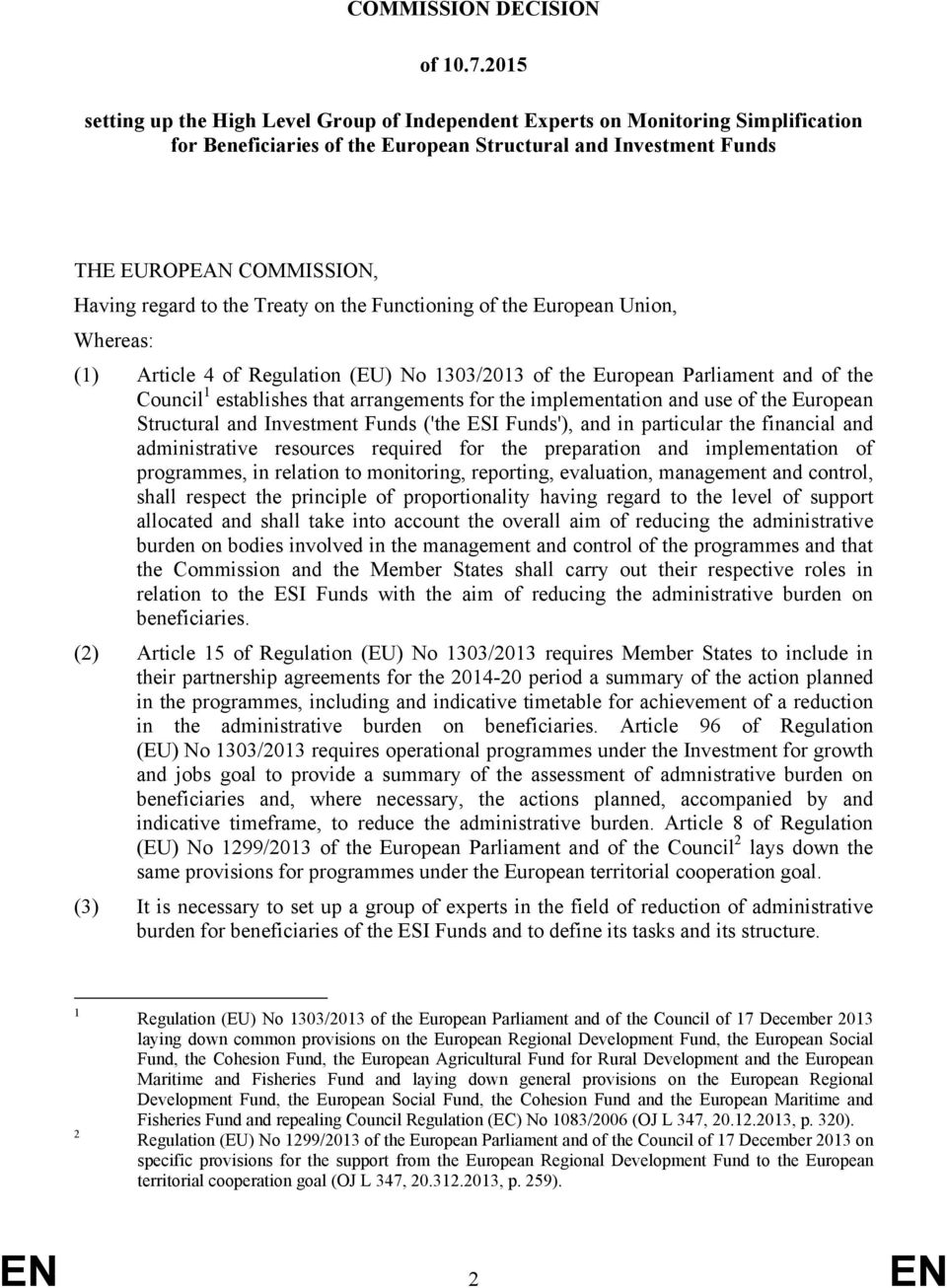 the Treaty on the Functioning of the European Union, Whereas: (1) Article 4 of Regulation (EU) No 1303/2013 of the European Parliament and of the Council 1 establishes that arrangements for the