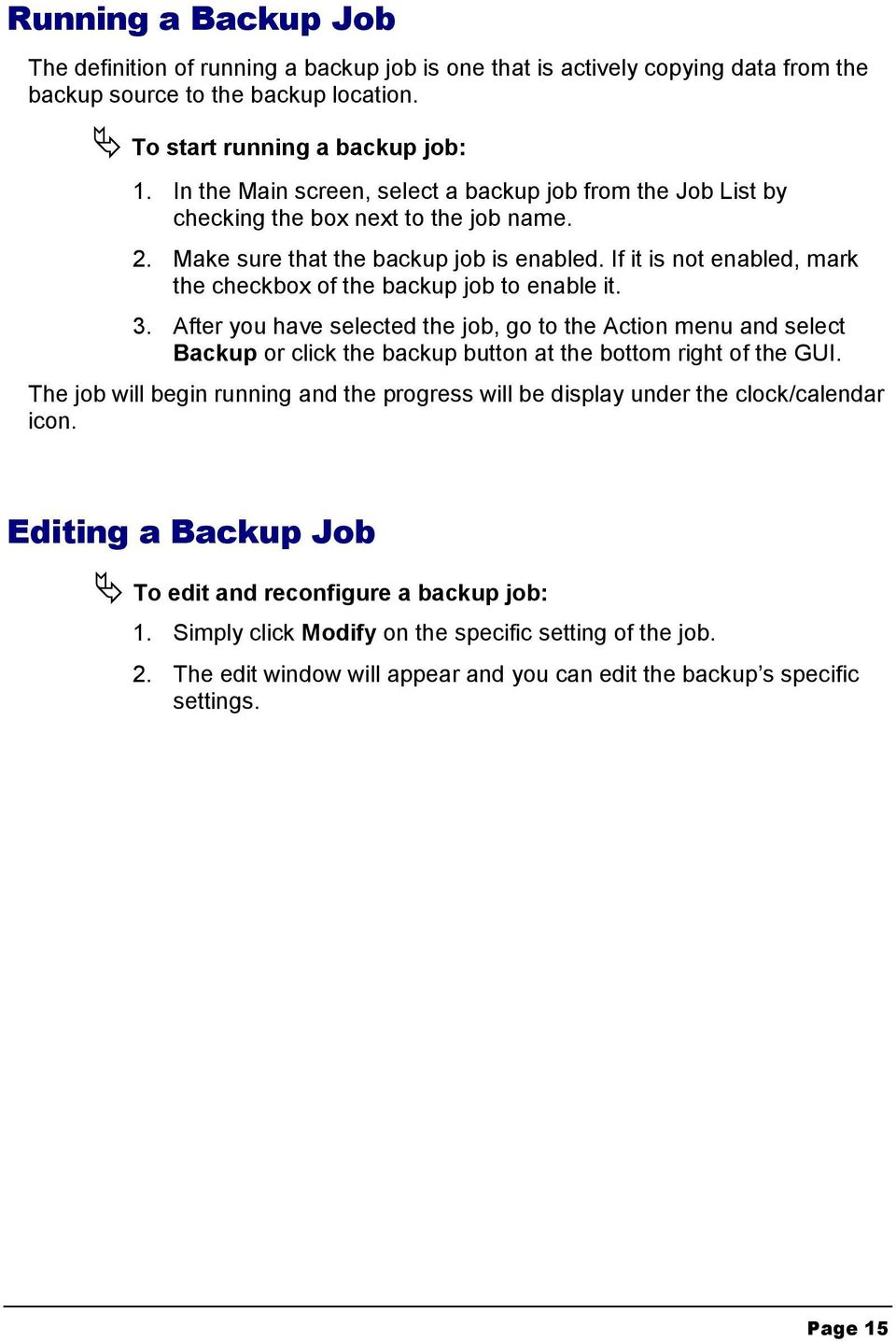 If it is not enabled, mark the checkbox of the backup job to enable it. 3.