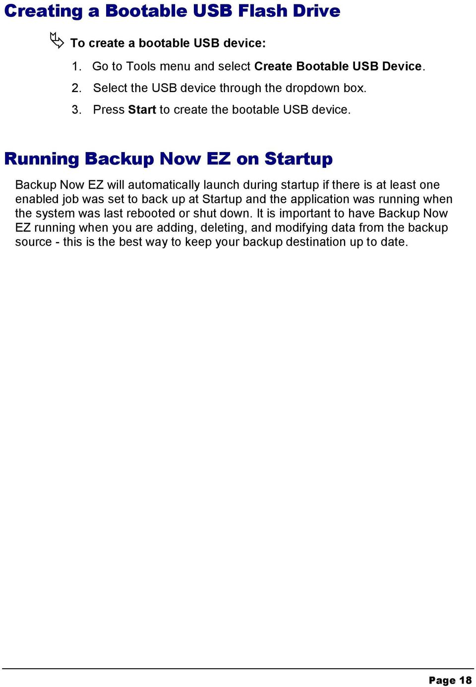 Running Backup Now EZ on Startup Backup Now EZ will automatically launch during startup if there is at least one enabled job was set to back up at Startup and the