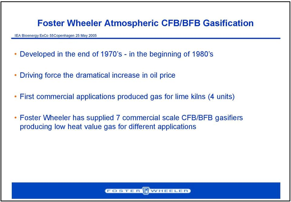 commercial applications produced gas for lime kilns (4 units) Foster Wheeler has