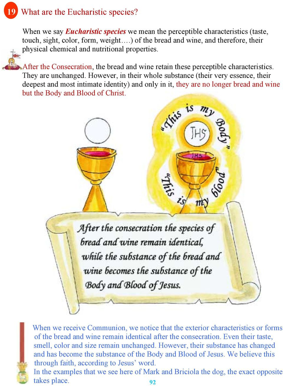 However, in their whole substance (their very essence, their deepest and most intimate identity) and only in it, they are no longer bread and wine but the Body and Blood of Christ.