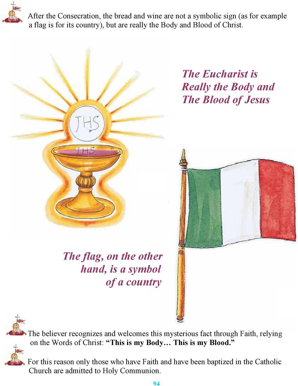 The Eucharist is Really the Body and The Blood of Jesus The flag, on the other hand, is a symbol of a country The believer