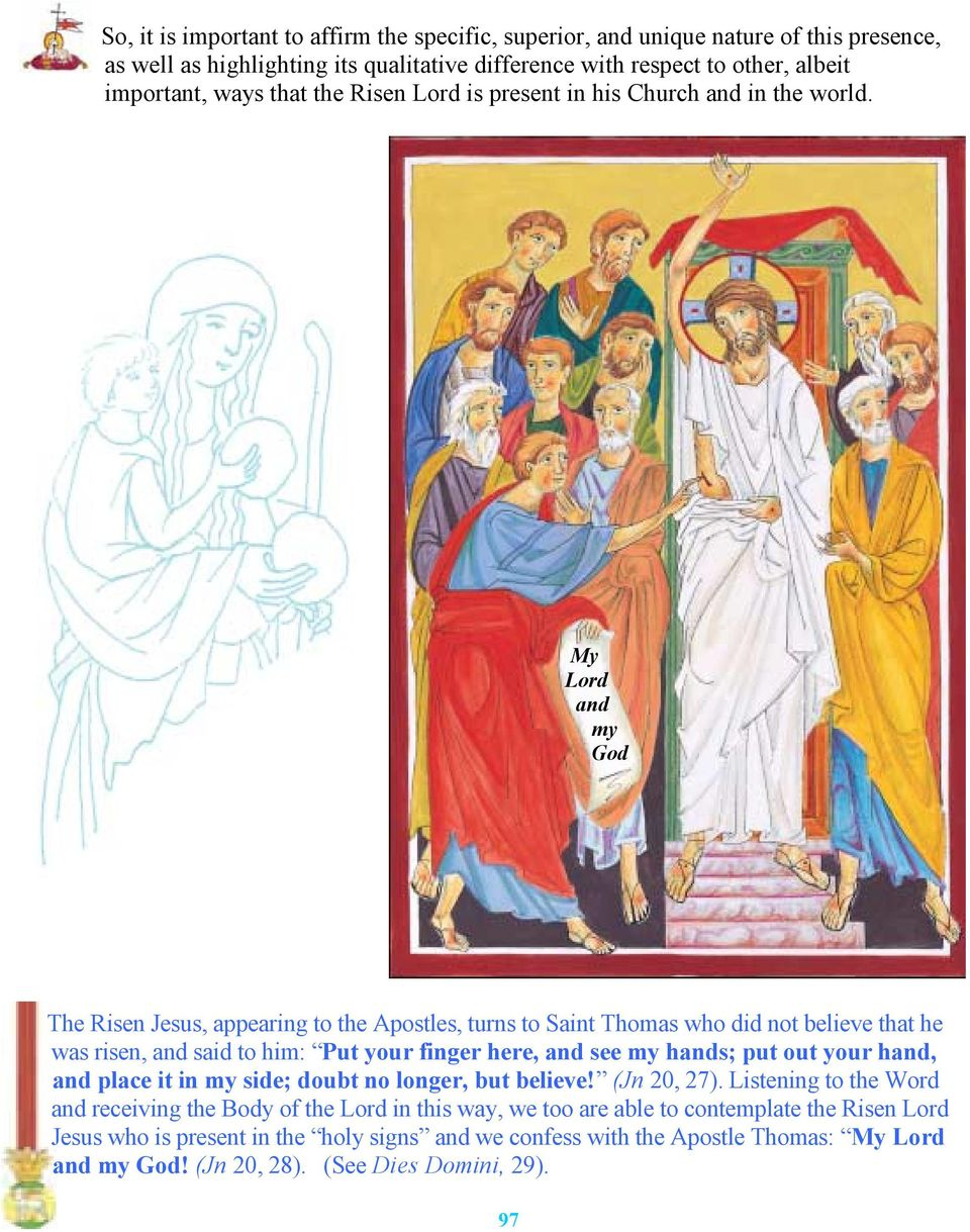 My Lord and my God The Risen Jesus, appearing to the Apostles, turns to Saint Thomas who did not believe that he was risen, and said to him: Put your finger here, and see my hands; put out
