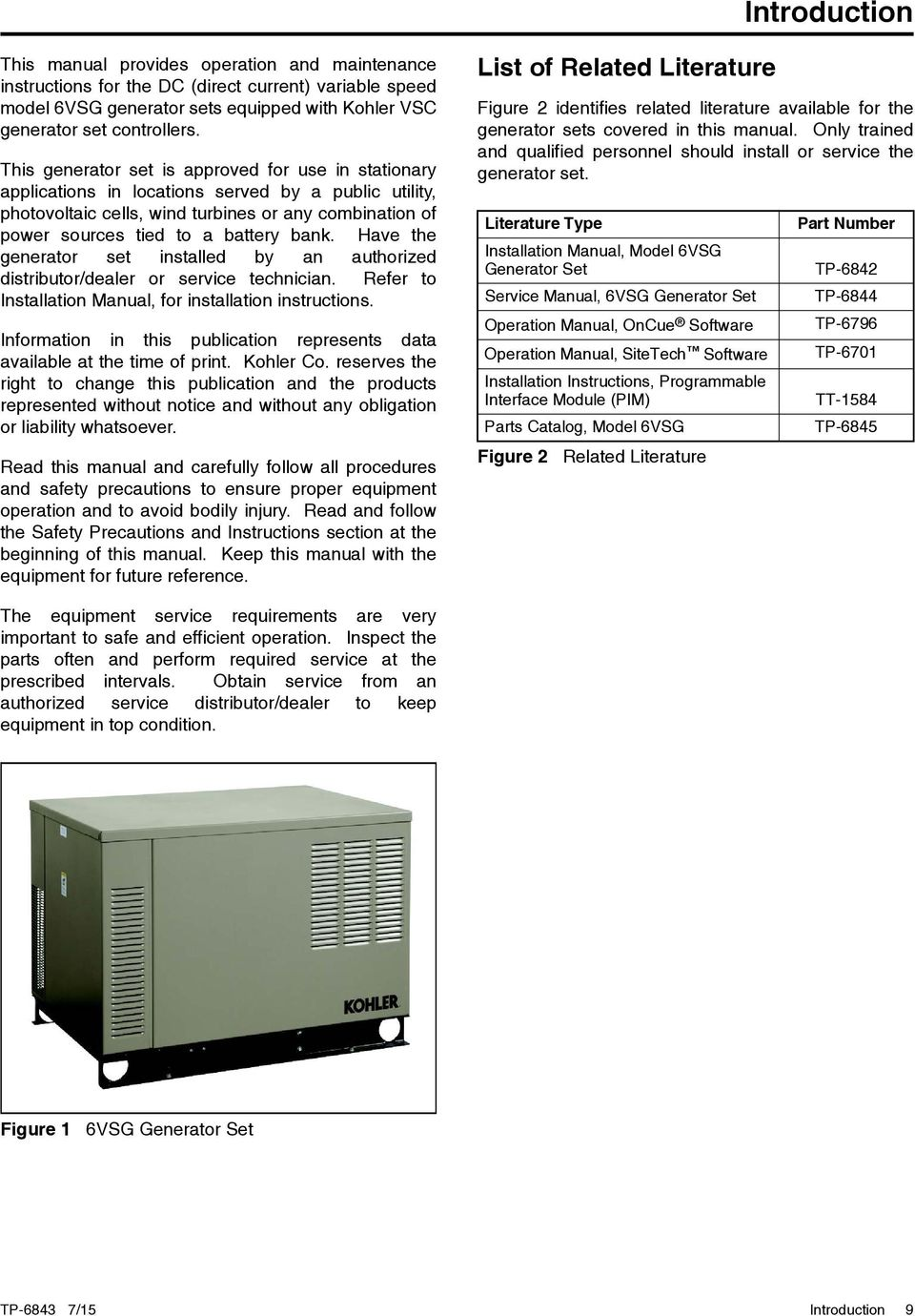 Have the generator set installed by an authorized distributor/dealer or  service technician. Refer