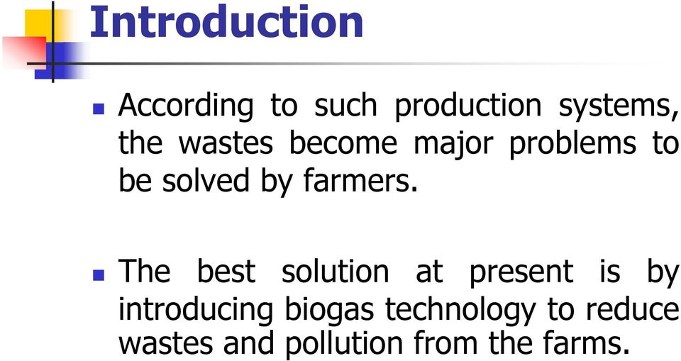 The best solution at present is by introducing biogas