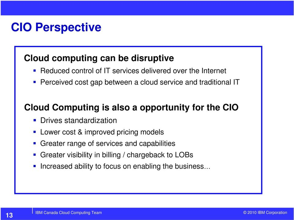 opportunity for the CIO Drives standardization Lower cost & improved pricing models Greater range of