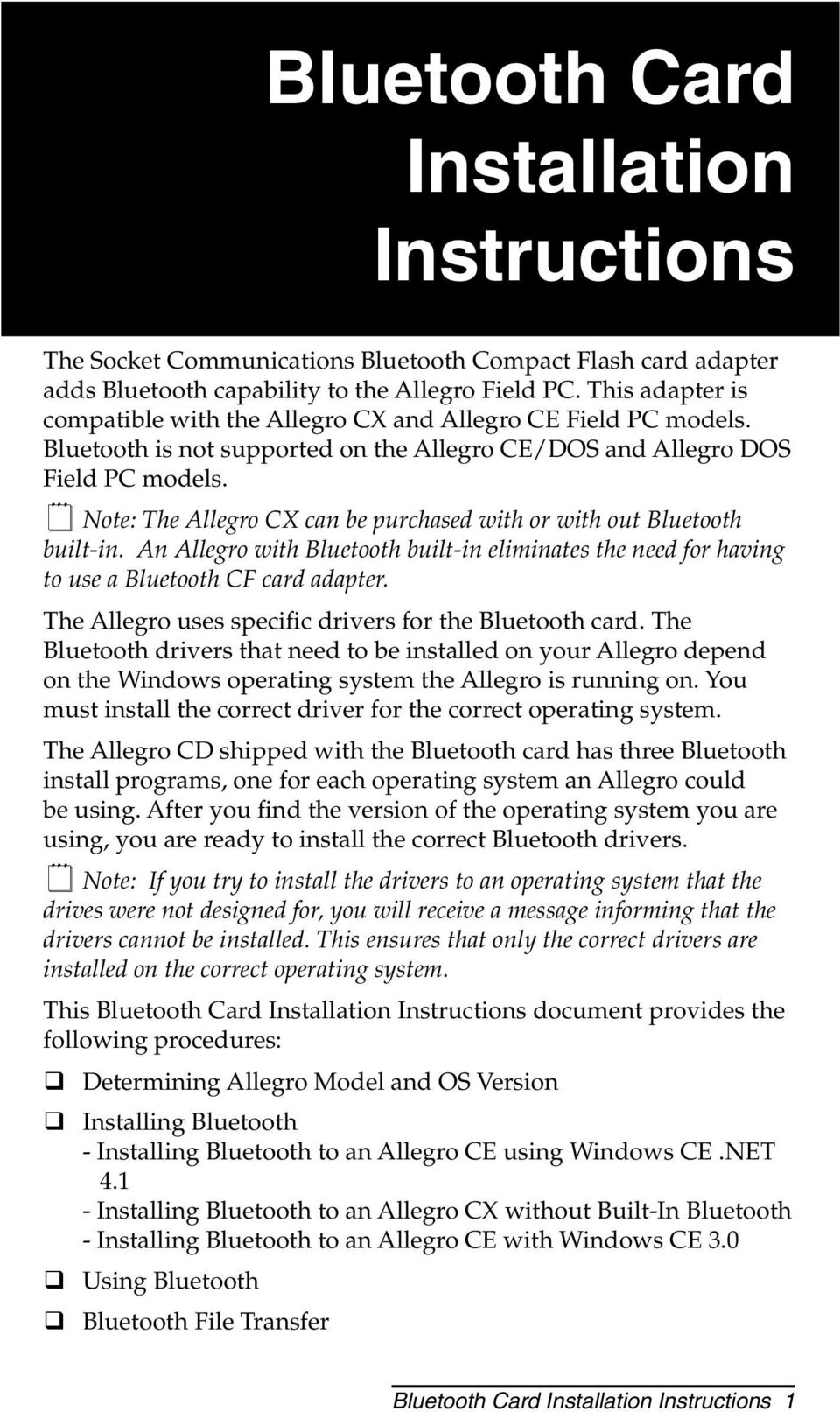 Bluetooth is not supported on the Allegro CE/DOS and Allegro DOS Field PC models. Note: The Allegro CX can be purchased with or with out Bluetooth built-in.