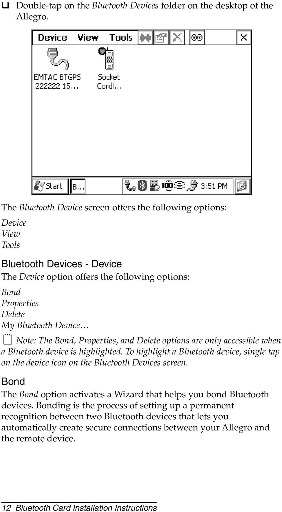 Note: The Bond, Properties, and Delete options are only accessible when a Bluetooth device is highlighted.