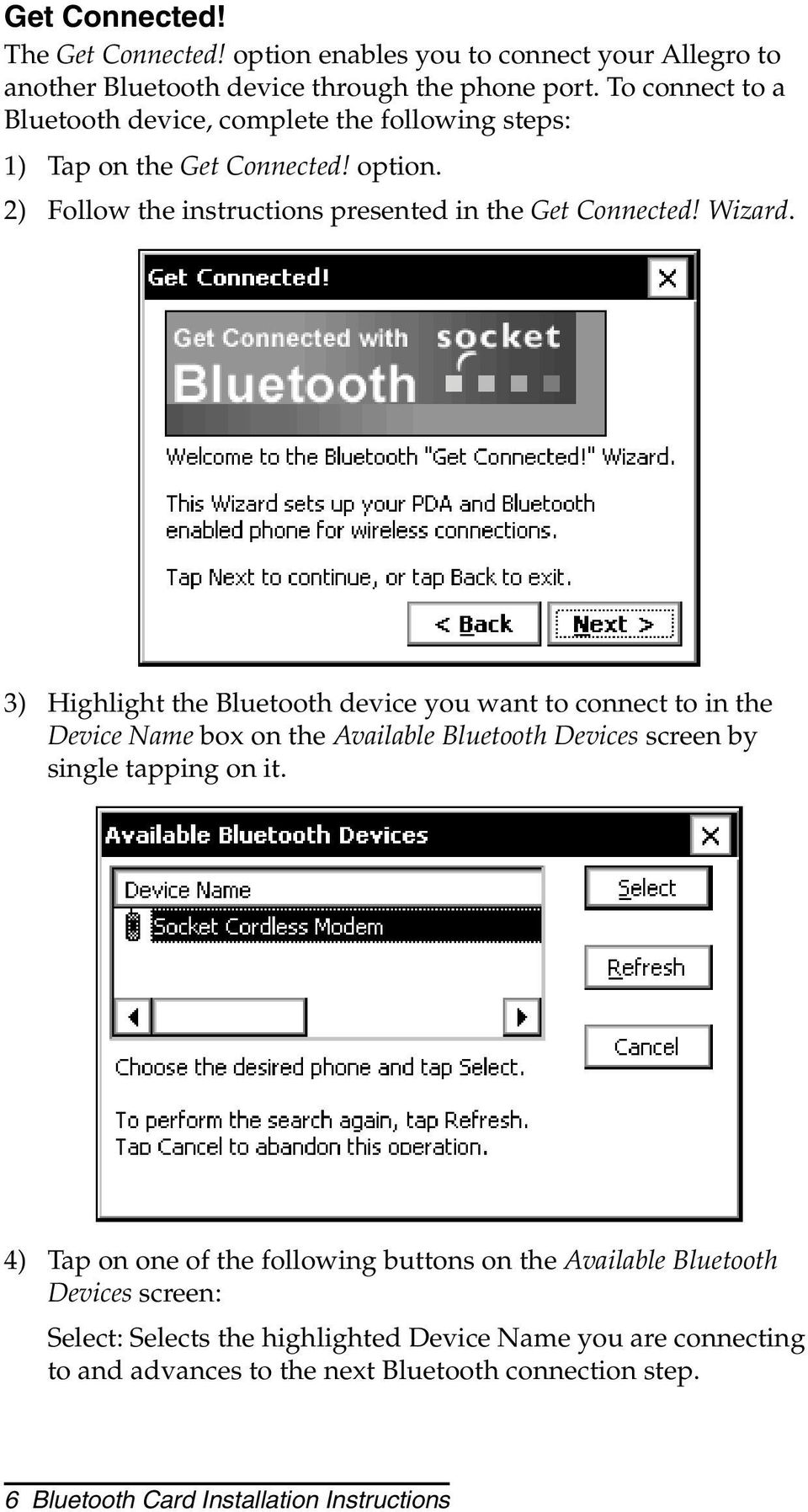 3) Highlight the Bluetooth device you want to connect to in the Device Name box on the Available Bluetooth Devices screen by single tapping on it.