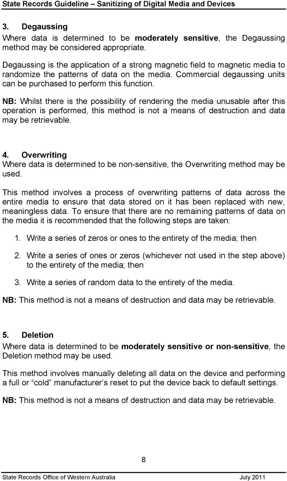 NB: Whilst there is the possibility of rendering the media unusable after this operation is performed, this method is not a means of destruction and data may be retrievable. 4.