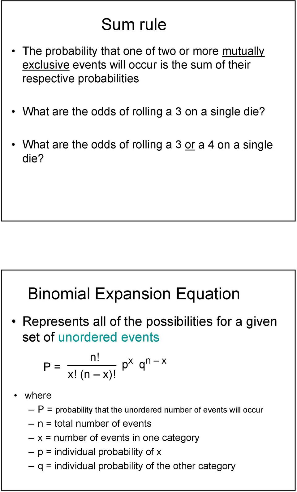 Binomial Expansion Equation Represents all of the possibilities for a given set of unordered events P = n! x! (n x)!