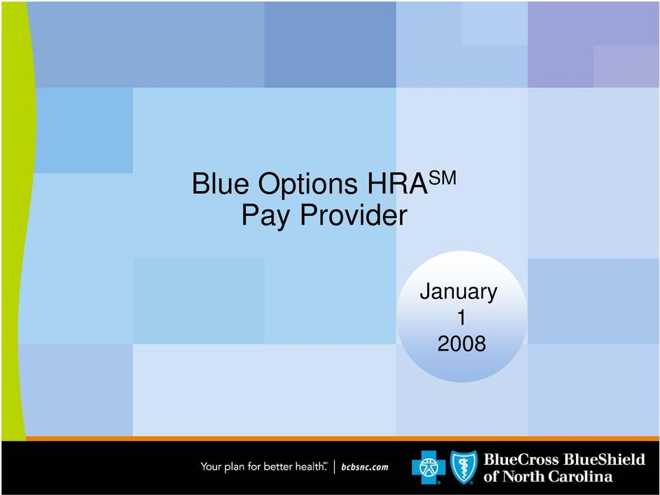 8 blue options hra sm beginning january 1 2008 large group employer groups offering their employees a blue options hra sm plan will have an option to elect