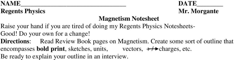 Notesheets- Good! Do your own for a change! Directions: Read Review Book pages on Magnetism.