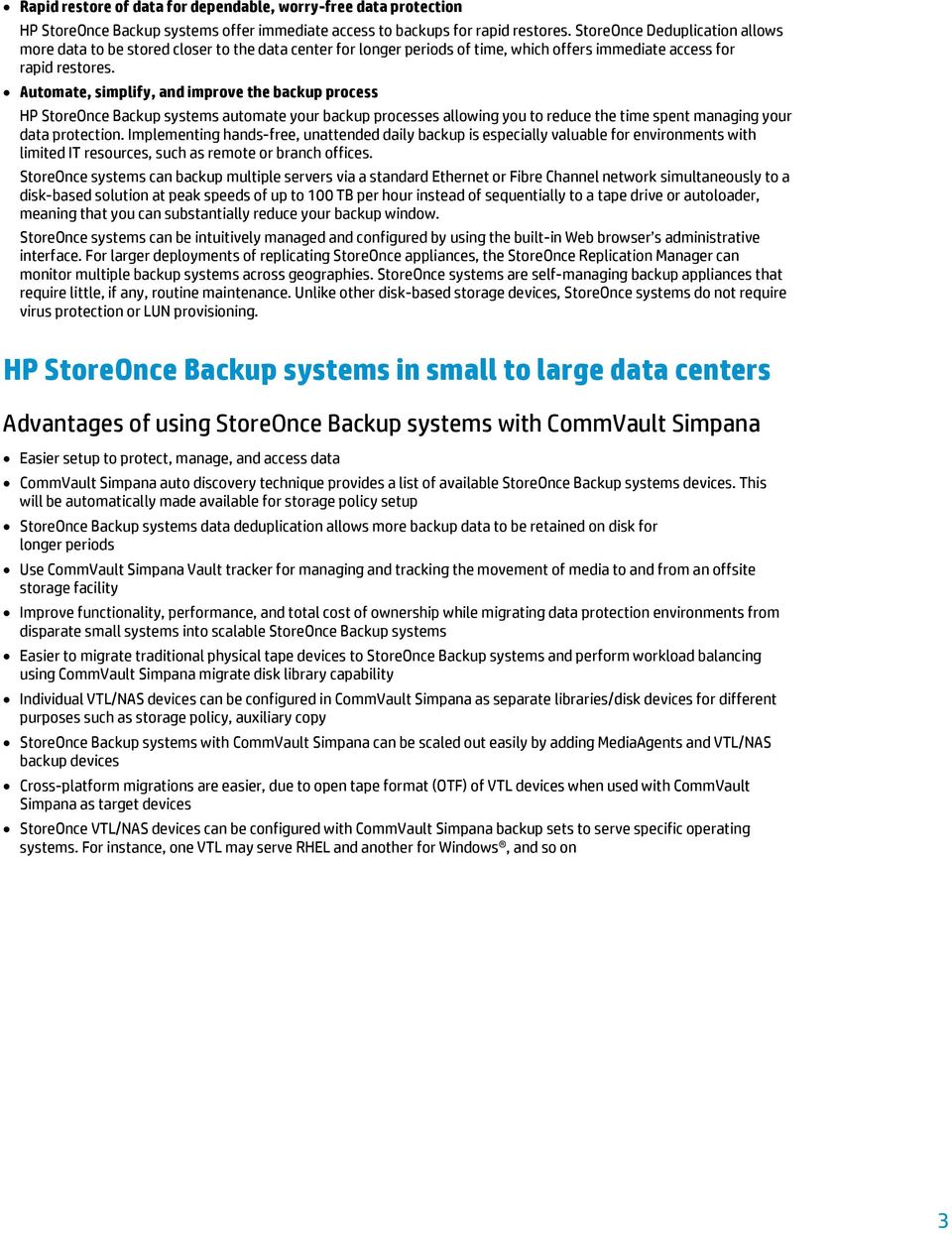 Automate, simplify, and improve the backup process HP StoreOnce Backup systems automate your backup processes allowing you to reduce the time spent managing your data protection.