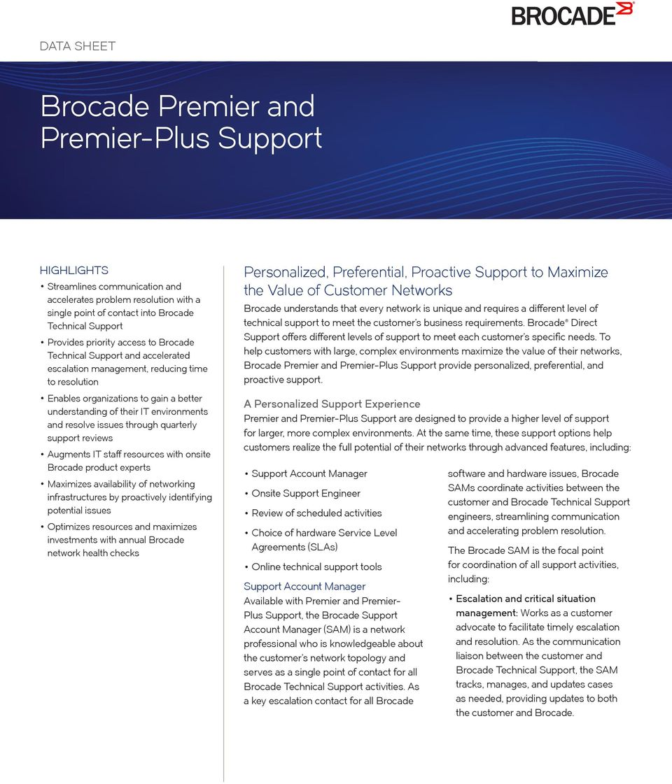resolve issues through quarterly support reviews Augments IT staff resources with onsite Brocade product experts Maximizes availability of networking infrastructures by proactively identifying