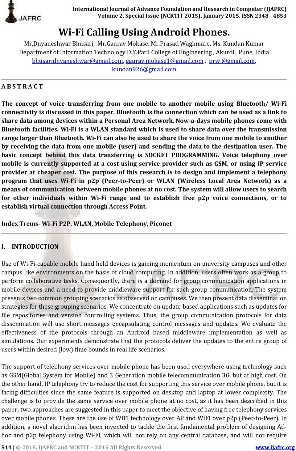 com A B S T R A C T The concept of voice transferring from one mobile to another mobile using Bluetooth/ Wi-Fi connectivity is discussed in this paper.