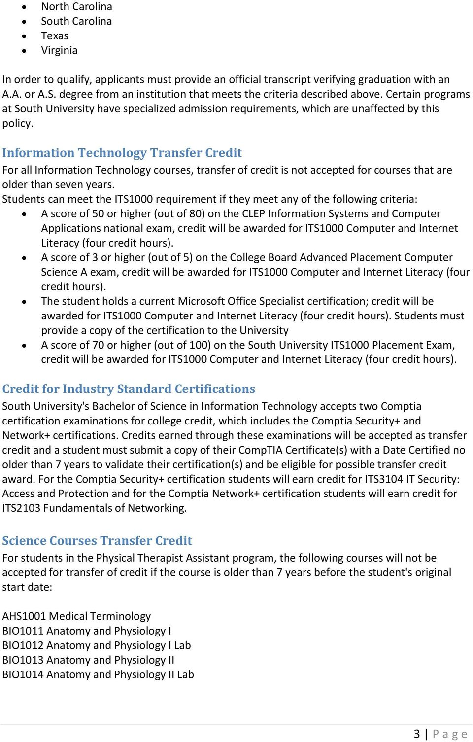 Information Technology Transfer Credit For all Information Technology courses, transfer of credit is not accepted for courses that are older than seven years.