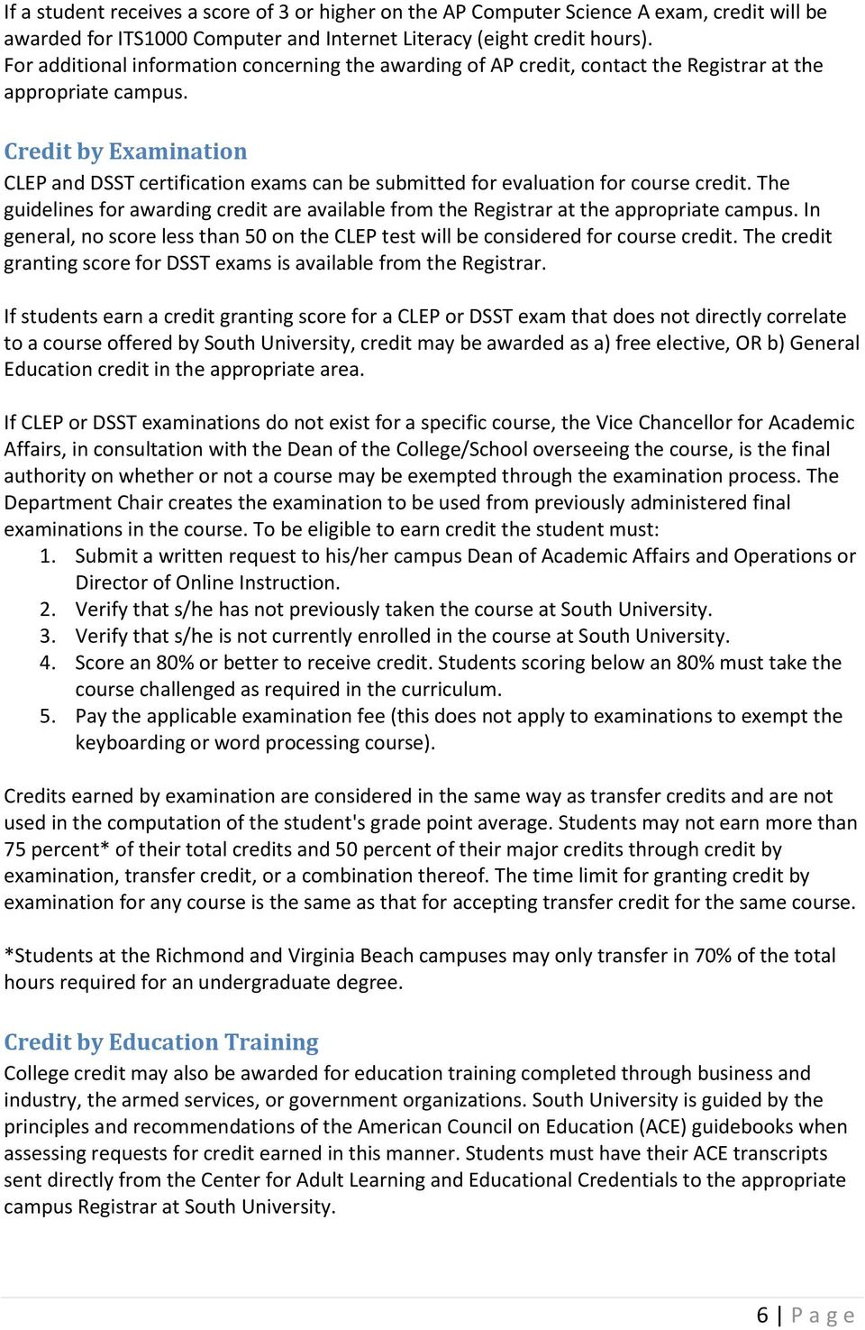 Credit by Examination CLEP and DSST certification exams can be submitted for evaluation for course credit.