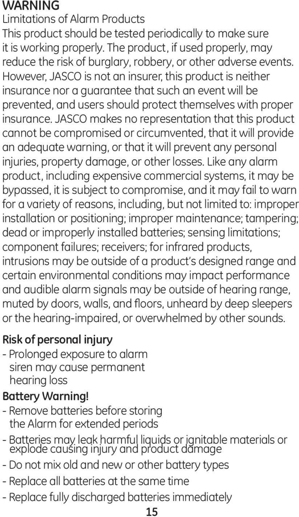However, JASCO is not an insurer, this product is neither insurance nor a guarantee that such an event will be prevented, and users should protect themselves with proper insurance.