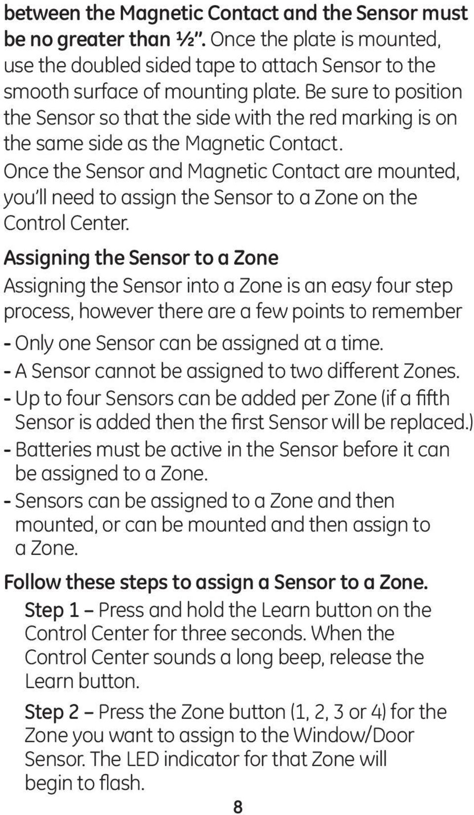 Once the Sensor and Magnetic Contact are mounted, you ll need to assign the Sensor to a Zone on the Control Center.