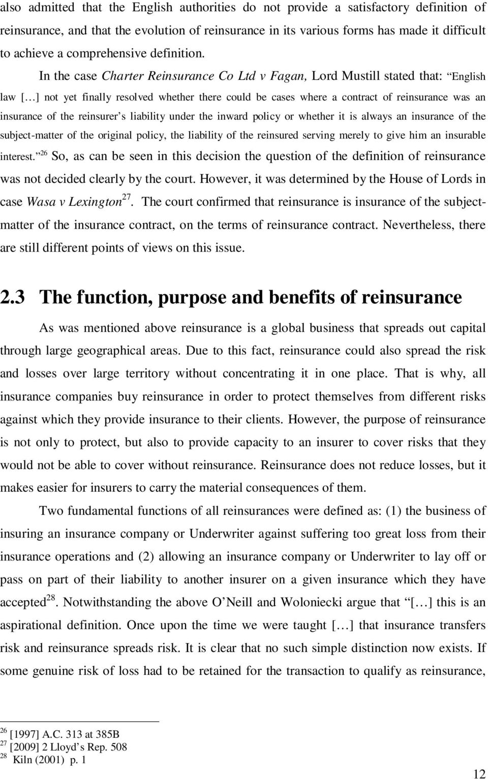 In the case Charter Reinsurance Co Ltd v Fagan, Lord Mustill stated that: English law [ ] not yet finally resolved whether there could be cases where a contract of reinsurance was an insurance of the