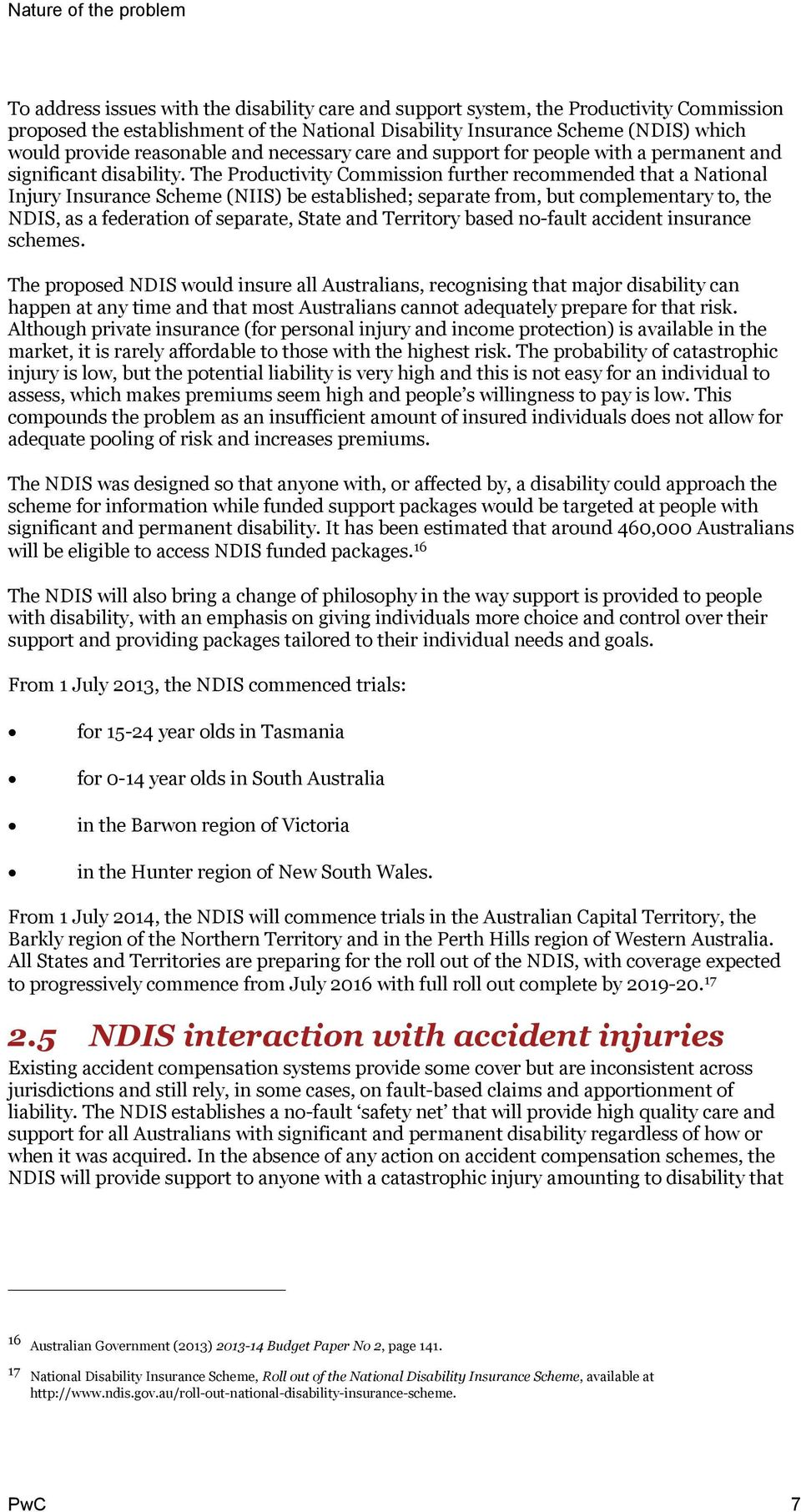The Productivity Commission further recommended that a National Injury Insurance Scheme (NIIS) be established; separate from, but complementary to, the NDIS, as a federation of separate, State and