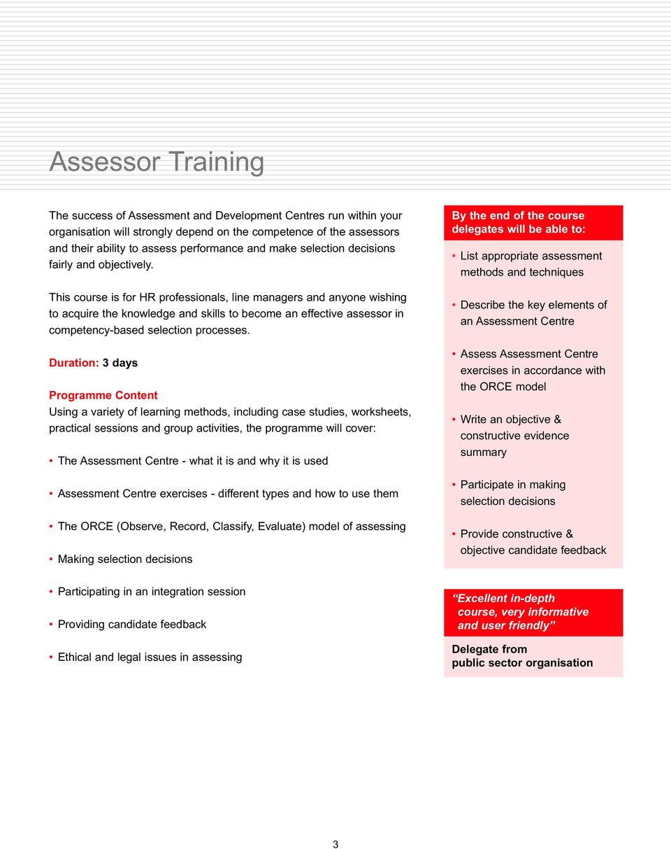 This course is for HR professionals, line managers and anyone wishing to acquire the knowledge and skills to become an effective assessor in competency-based selection processes.