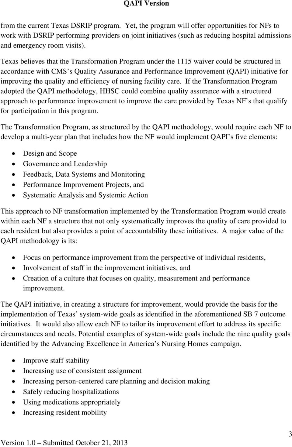 Texas believes that the Transformation Program under the 1115 waiver could be structured in accordance with CMS s Quality Assurance and Performance Improvement (QAPI) initiative for improving the