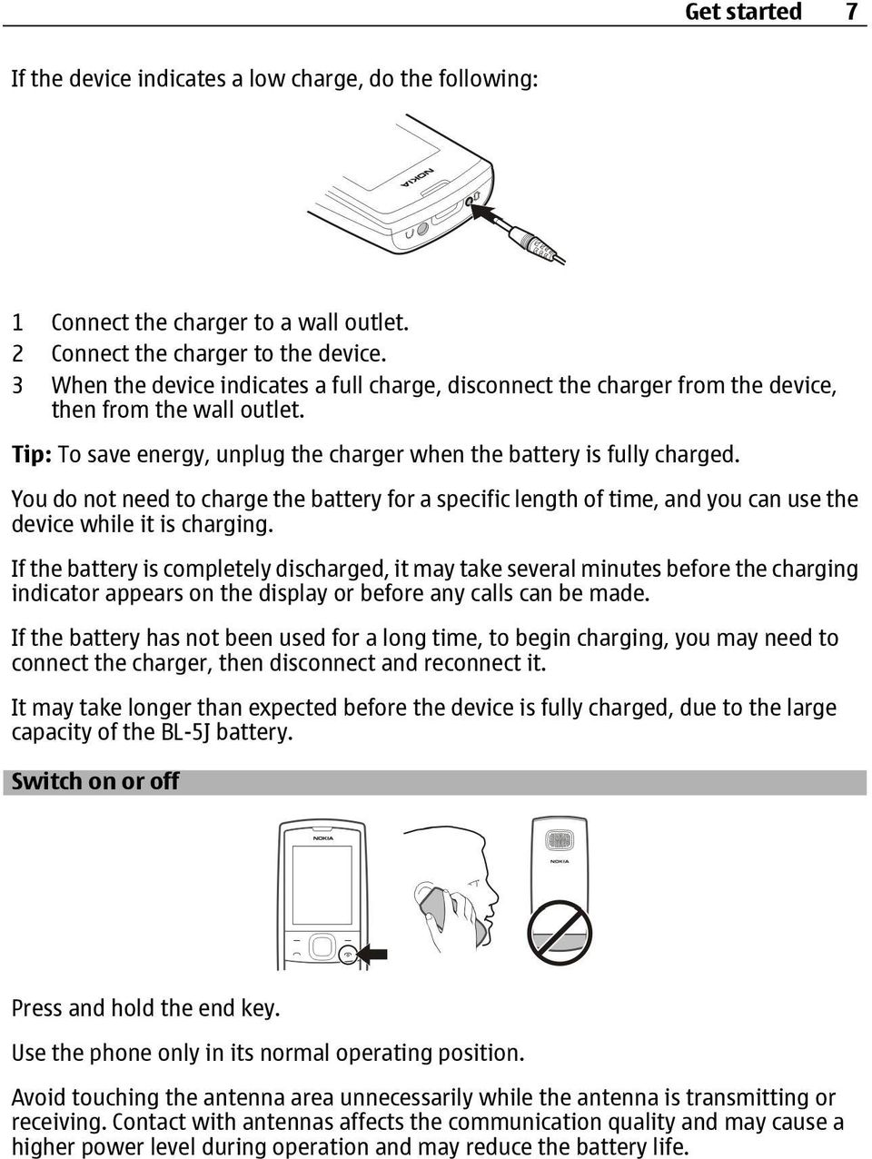 You do not need to charge the battery for a specific length of time, and you can use the device while it is charging.
