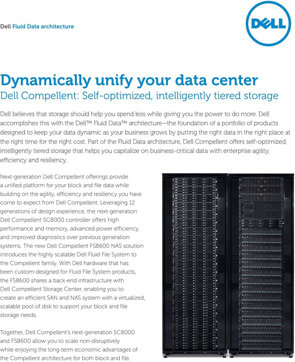 Dell accomplishes this with the Dell Fluid Data architecture the foundation of a portfolio of products designed to keep your data dynamic as your business grows by putting the right data in the right