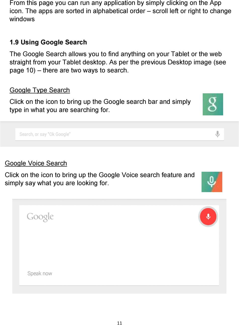 9 Using Google Search The Google Search allows you to find anything on your Tablet or the web straight from your Tablet desktop.