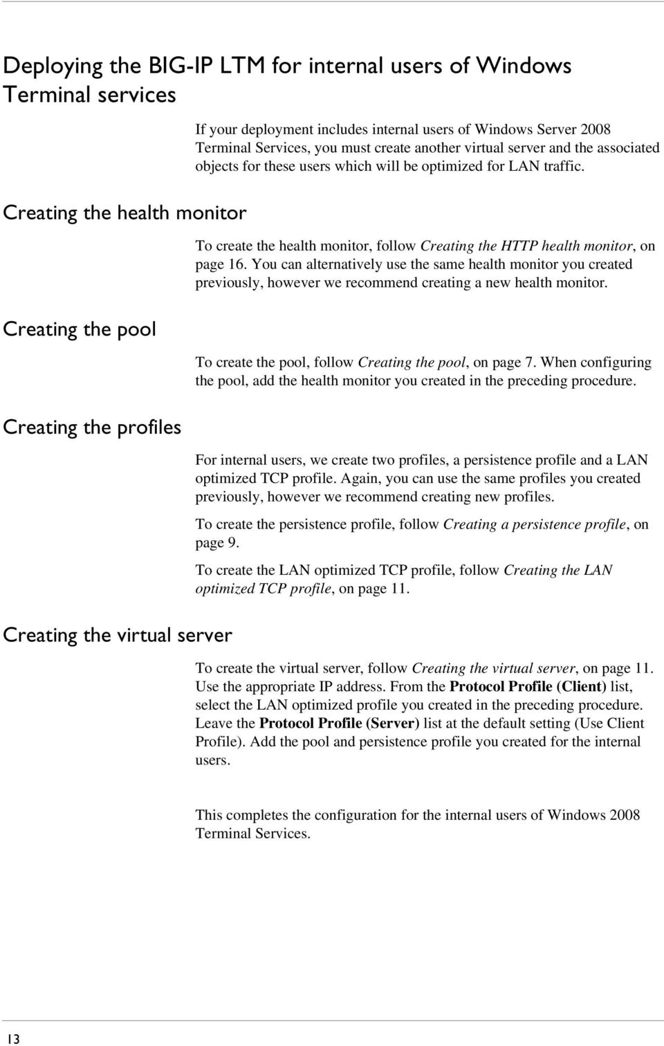 To create the health monitor, follow Creating the HTTP health monitor, on page 16.