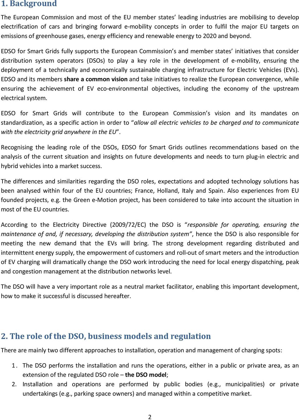 EDSO for Smart Grids fully supports the European Commission s and member states initiatives that consider distribution system operators (DSOs) to play a key role in the development of e-mobility,
