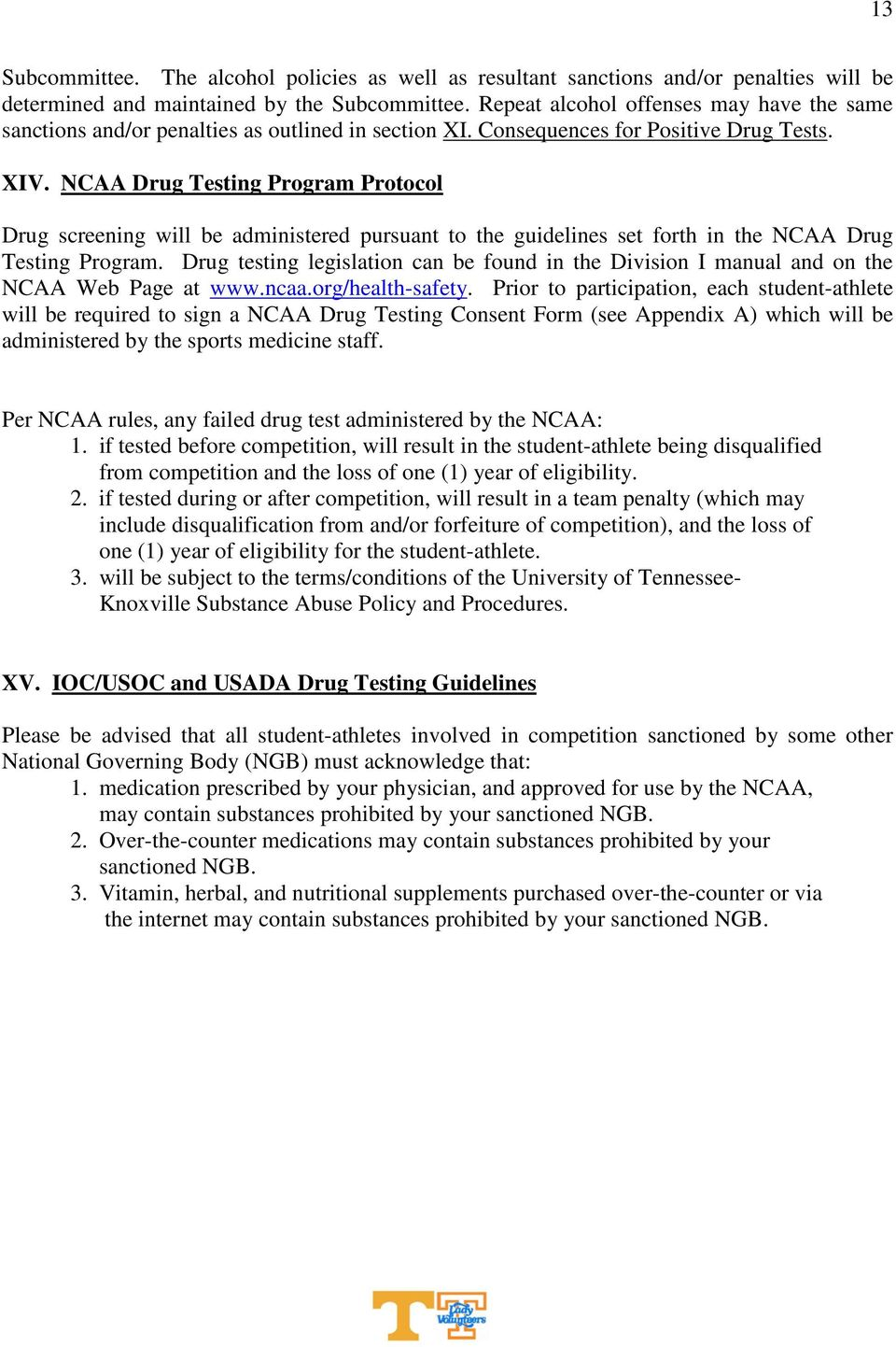 NCAA Drug Testing Program Protocol Drug screening will be administered pursuant to the guidelines set forth in the NCAA Drug Testing Program.