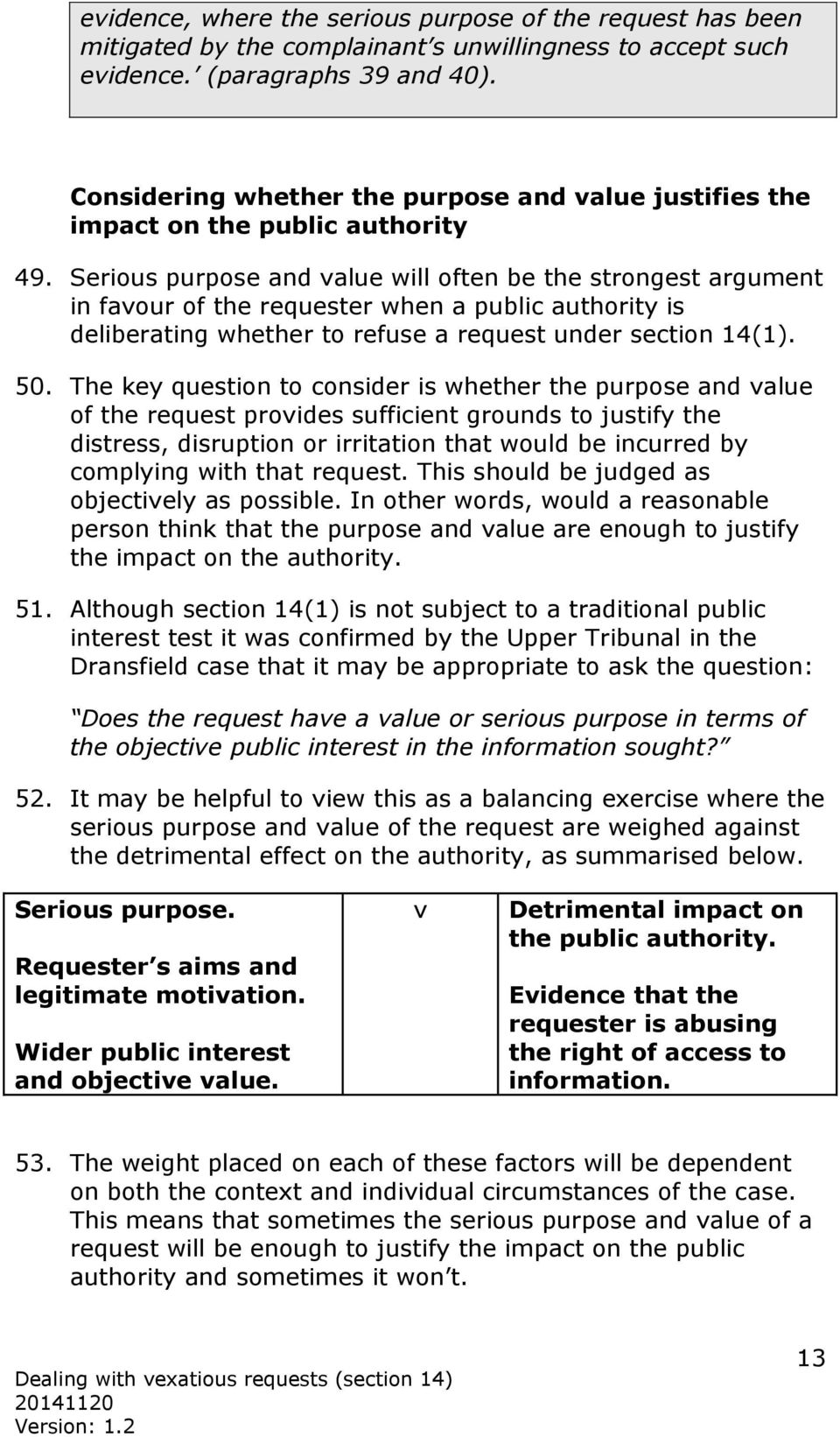 Serious purpose and value will often be the strongest argument in favour of the requester when a public authority is deliberating whether to refuse a request under section 14(1). 50.