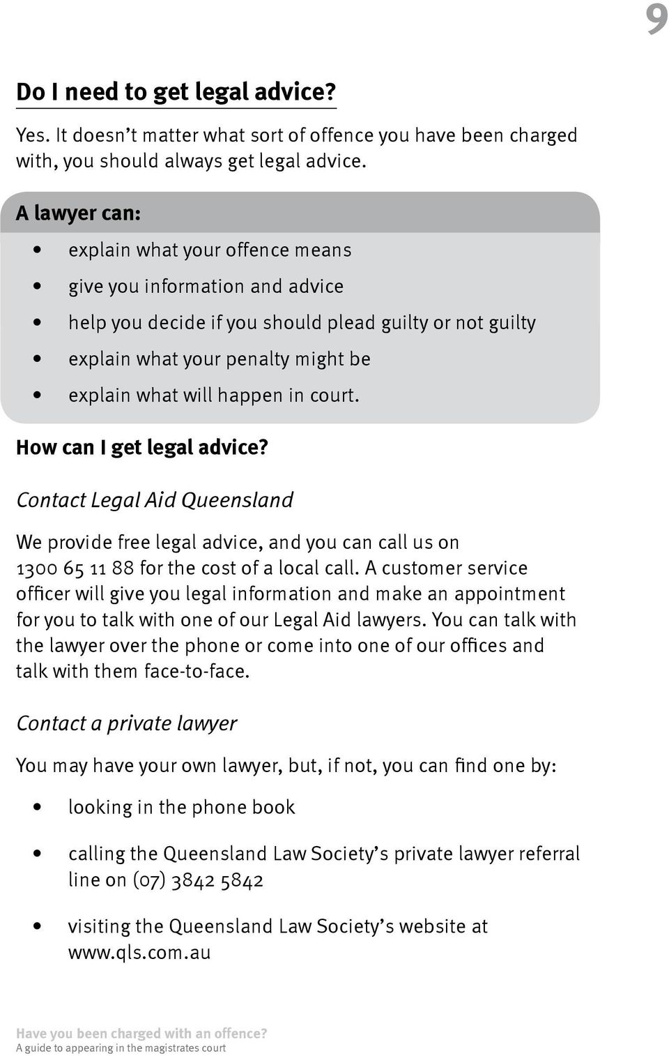 court. How can I get legal advice? Contact Legal Aid Queensland We provide free legal advice, and you can call us on 1300 65 11 88 for the cost of a local call.