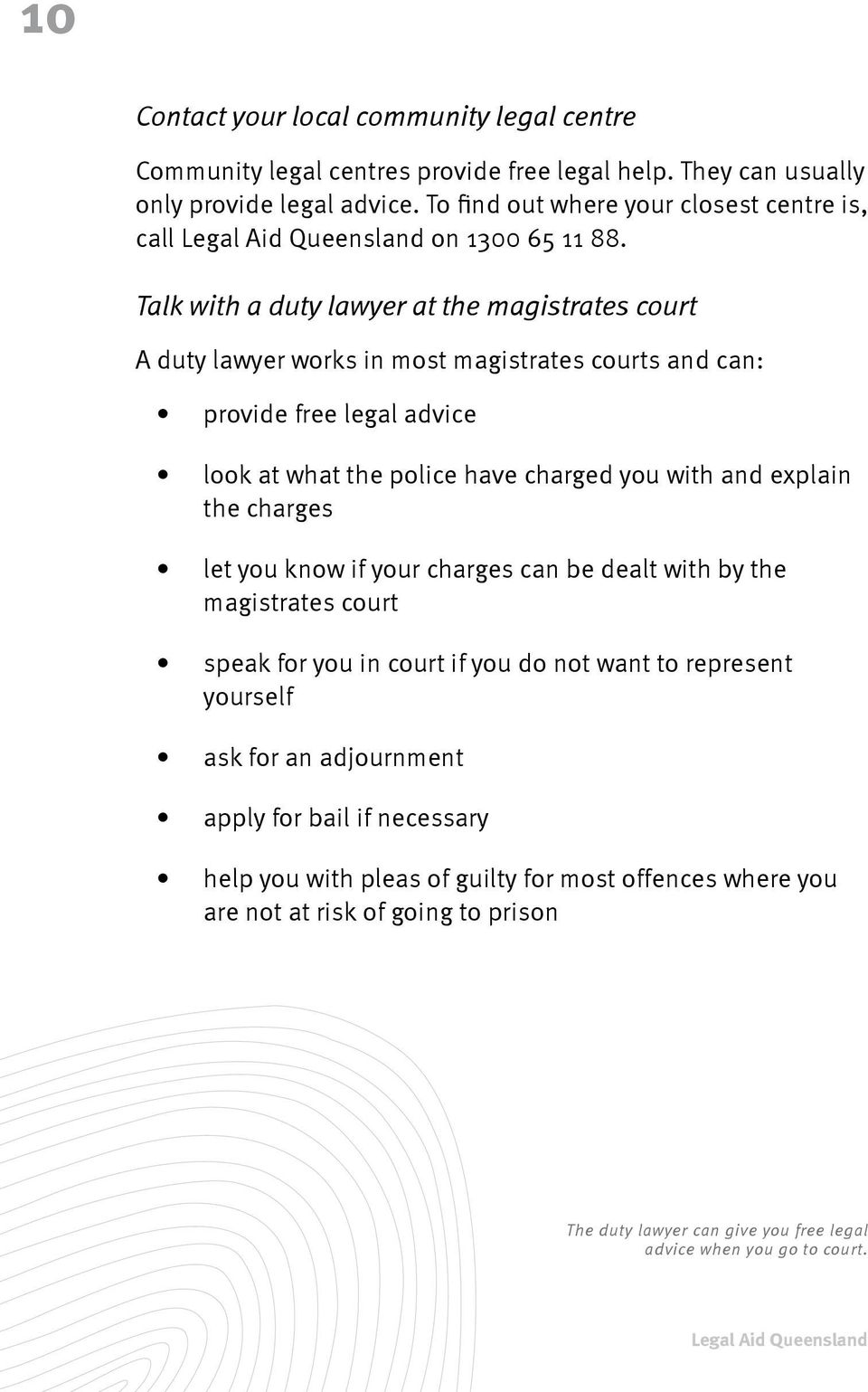 Talk with a duty lawyer at the magistrates court A duty lawyer works in most magistrates courts and can: provide free legal advice look at what the police have charged you with and explain the