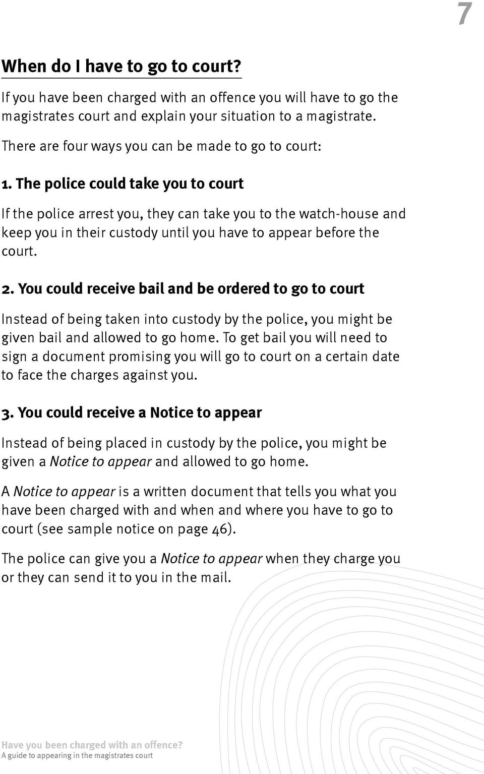 The police could take you to court If the police arrest you, they can take you to the watch-house and keep you in their custody until you have to appear before the court. 2.