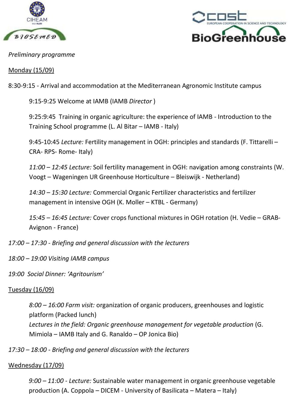Tittarelli CRA- RPS- Rome- Italy) 11:00 12:45 Lecture: Soil fertility management in OGH: navigation among constraints (W.