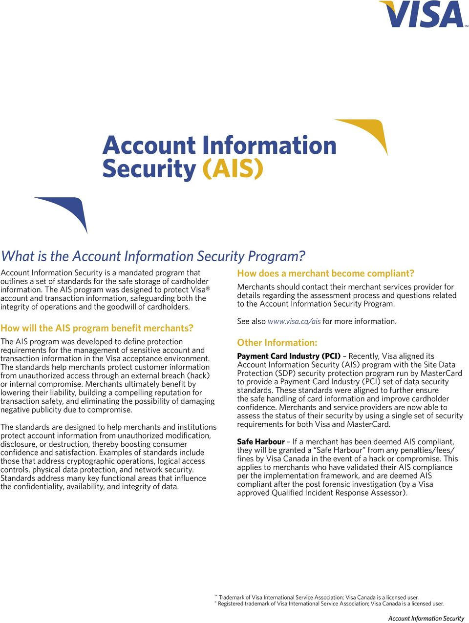 The AIS program was designed to protect Visa account and transaction information, safeguarding both the integrity of operations and the goodwill of cardholders. How does a merchant become compliant?