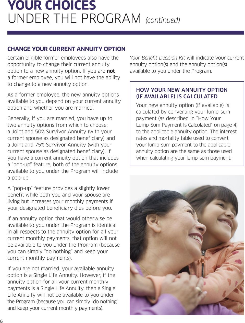 As a former employee, the new annuity options available to you depend on your current annuity option and whether you are married.