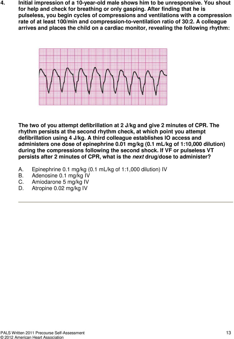 A colleague arrives and places the child on a cardiac monitor, revealing  the following rhythm