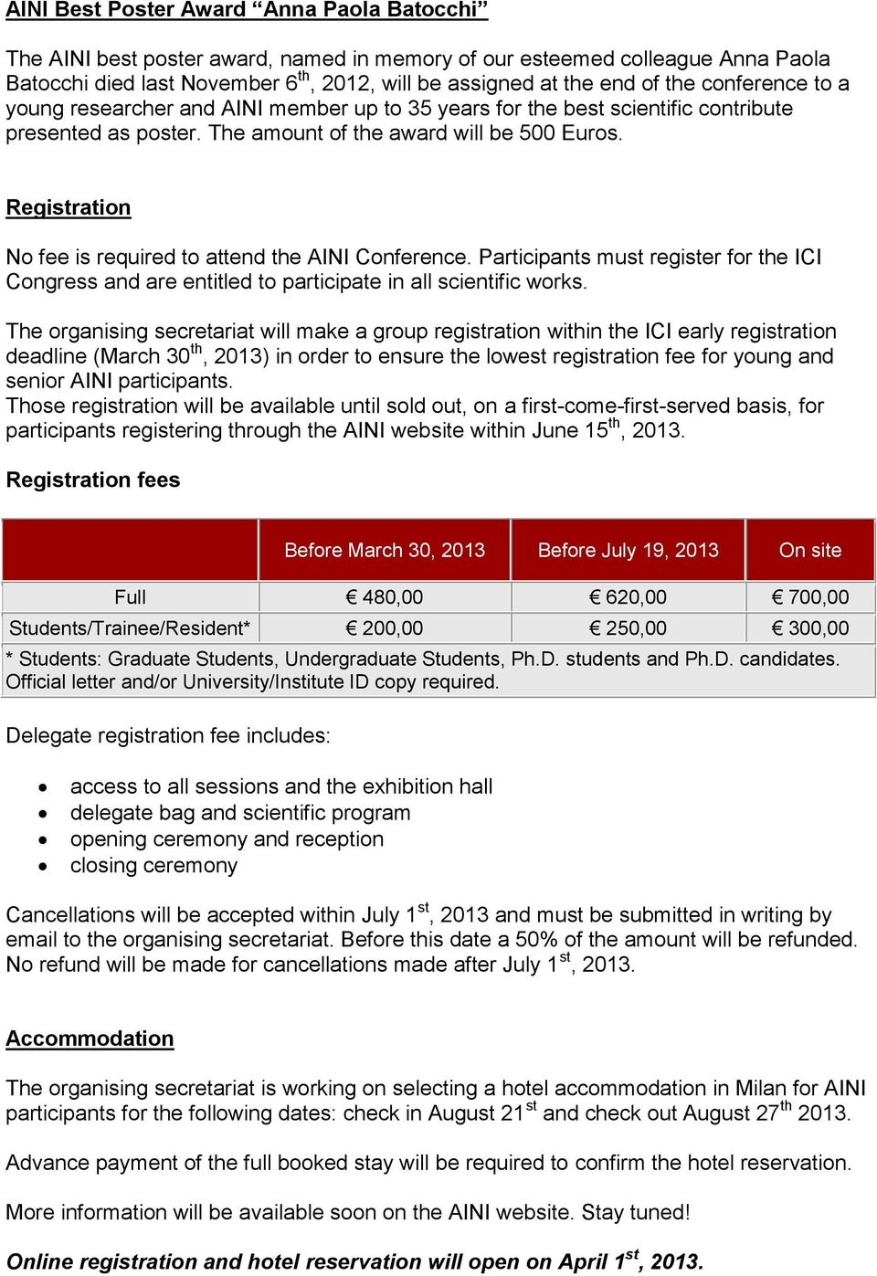 Registration No fee is required to attend the AINI Conference. Participants must register for the ICI Congress and are entitled to participate in all scientific works.