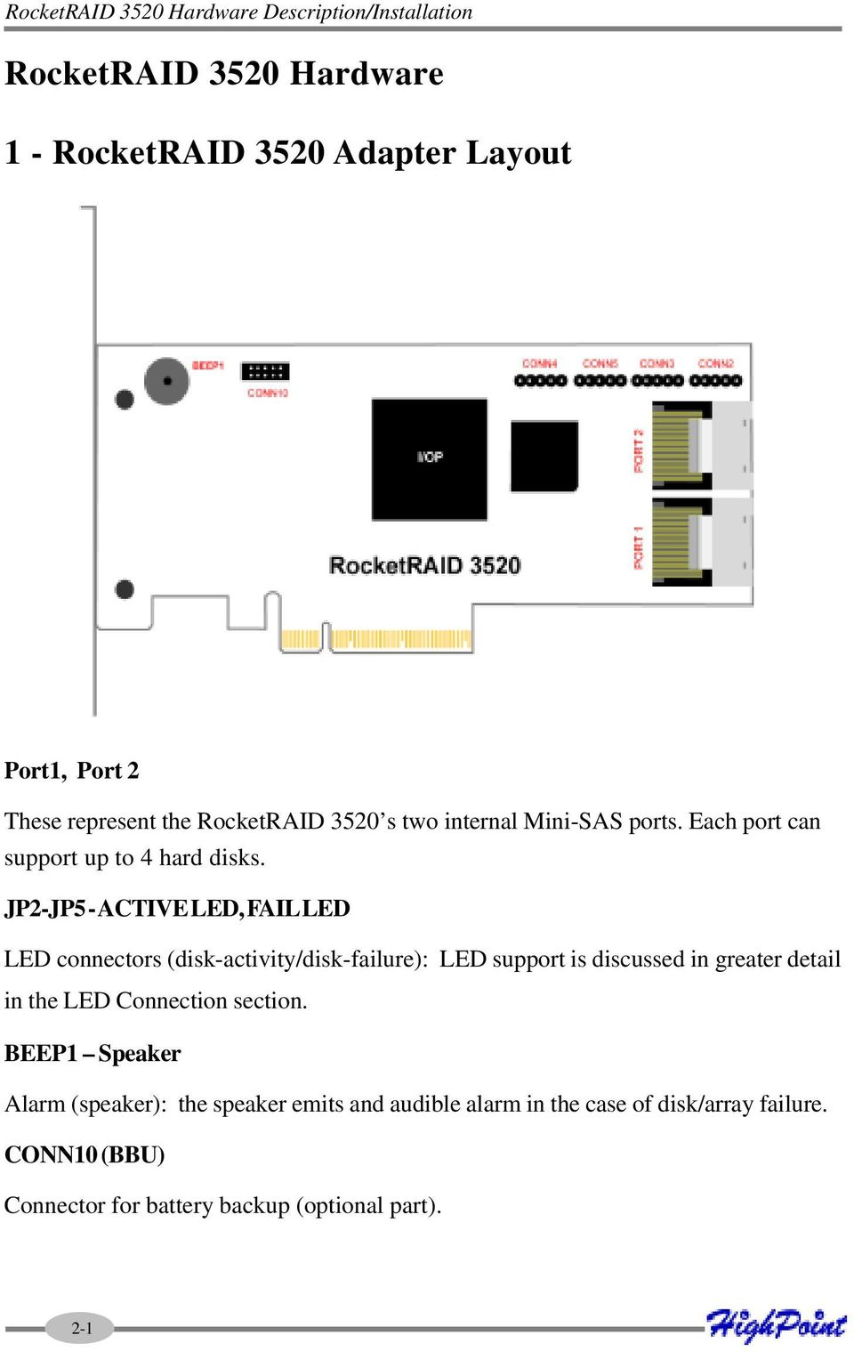 JP2-JP5 - ACTIVE LED, FAIL LED LED connectors (disk-activity/disk-failure): LED support is discussed in greater detail in the LED