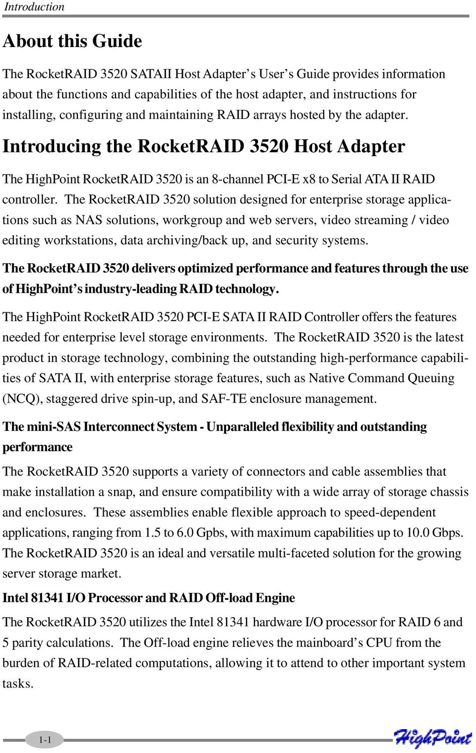 The RocketRAID 3520 solution designed for enterprise storage applications such as NAS solutions, workgroup and web servers, video streaming / video editing workstations, data archiving/back up, and