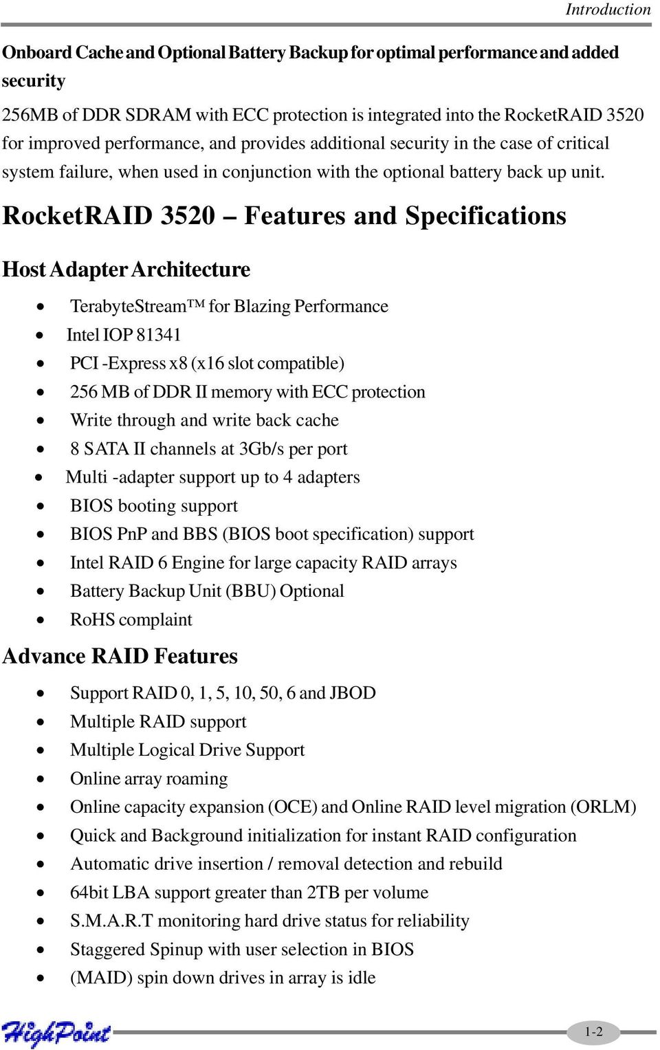 RocketRAID 3520 Features and Specifications Host Adapter Architecture TerabyteStream for Blazing Performance Intel IOP 81341 PCI -Express x8 (x16 slot compatible) 256 MB of DDR II memory with ECC