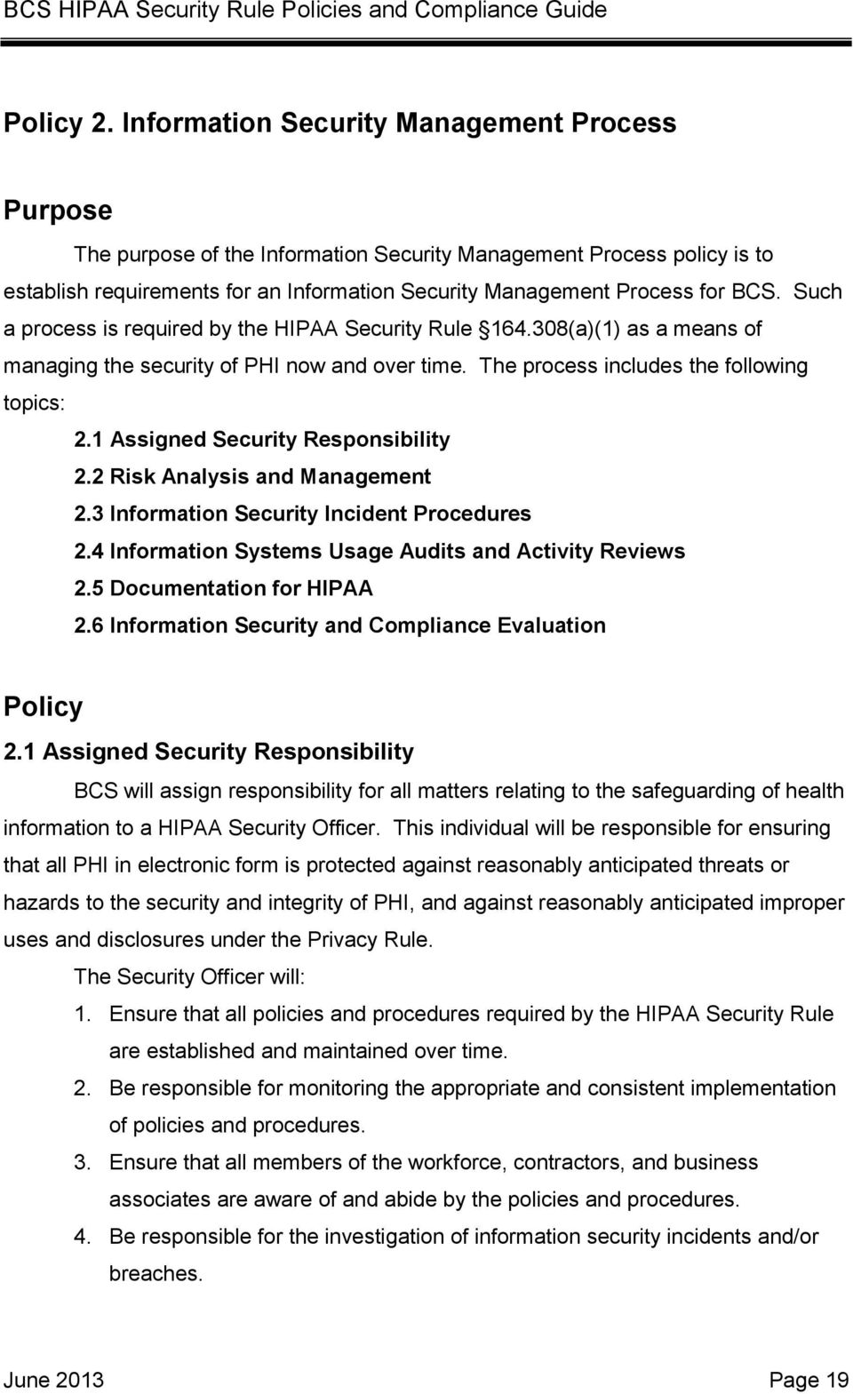 Such a process is required by the HIPAA Security Rule 164.308(a)(1) as a means of managing the security of PHI now and over time. The process includes the following topics: 2.